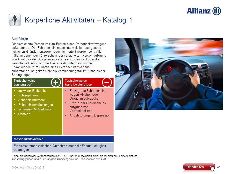 46 © Copyright Allianz 04/2012 Körperliche Aktivitäten – Katalog 1 Messbarkeitskriterien Ein verkehrsmedizinisches Gutachten muss die Fahruntüchtigkei