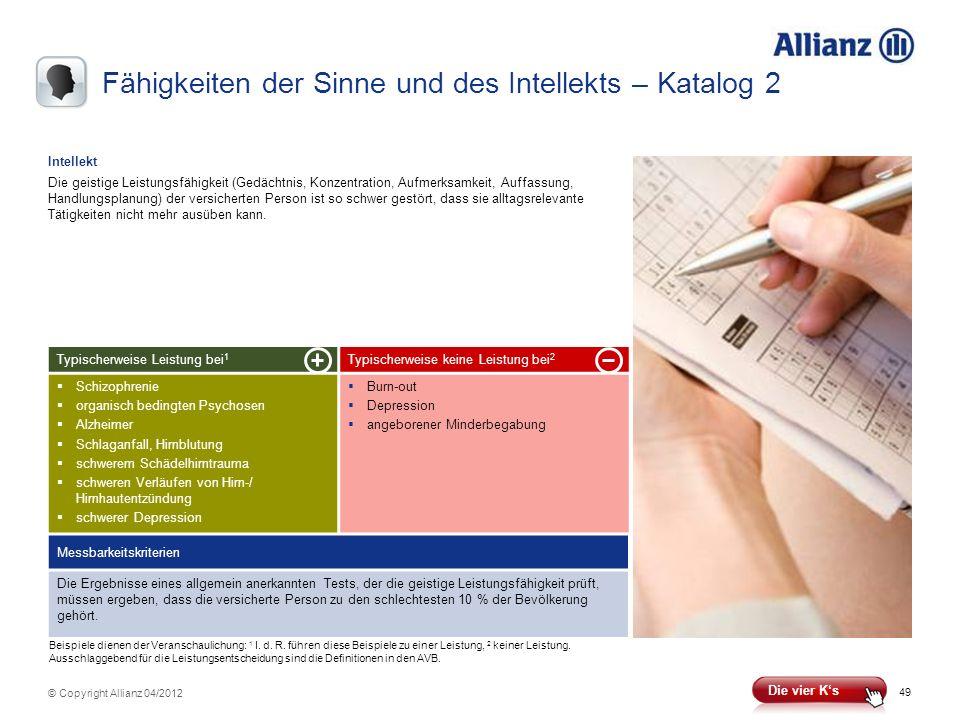 49 © Copyright Allianz 04/2012 Typischerweise Leistung bei 1 Typischerweise keine Leistung bei 2 Schizophrenie organisch bedingten Psychosen Alzheimer