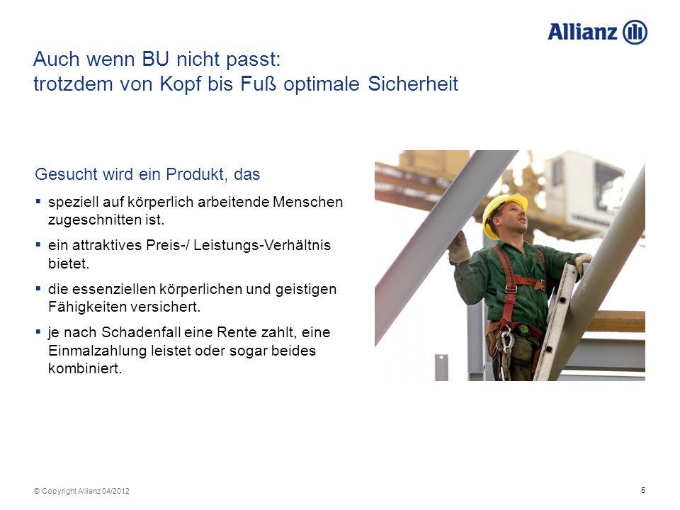 5 © Copyright Allianz 04/2012 Auch wenn BU nicht passt: trotzdem von Kopf bis Fuß optimale Sicherheit Gesucht wird ein Produkt, das speziell auf körpe