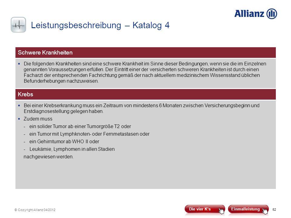 52 © Copyright Allianz 04/2012 Schwere Krankheiten Die folgenden Krankheiten sind eine schwere Krankheit im Sinne dieser Bedingungen, wenn sie die im