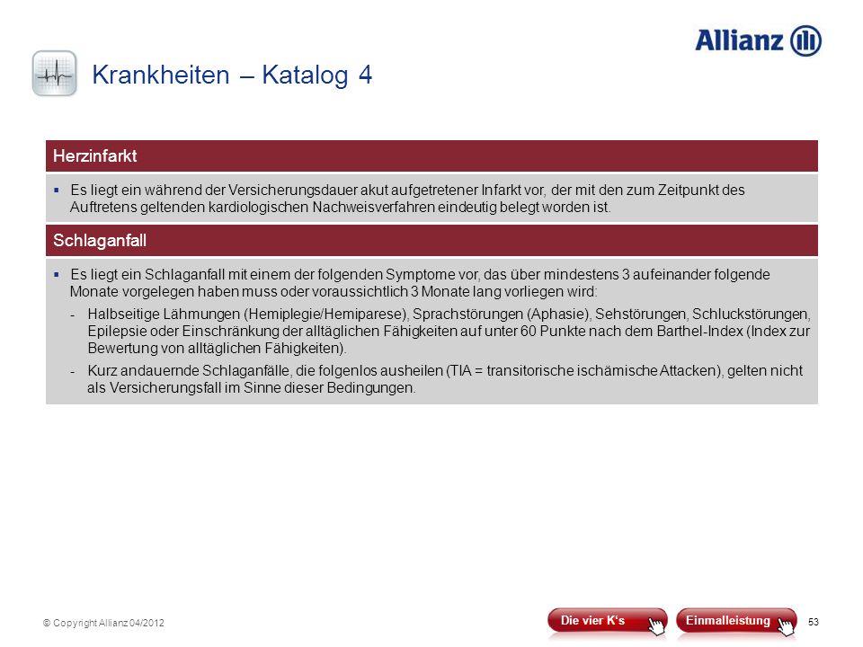 53 © Copyright Allianz 04/2012 Herzinfarkt Es liegt ein während der Versicherungsdauer akut aufgetretener Infarkt vor, der mit den zum Zeitpunkt des A