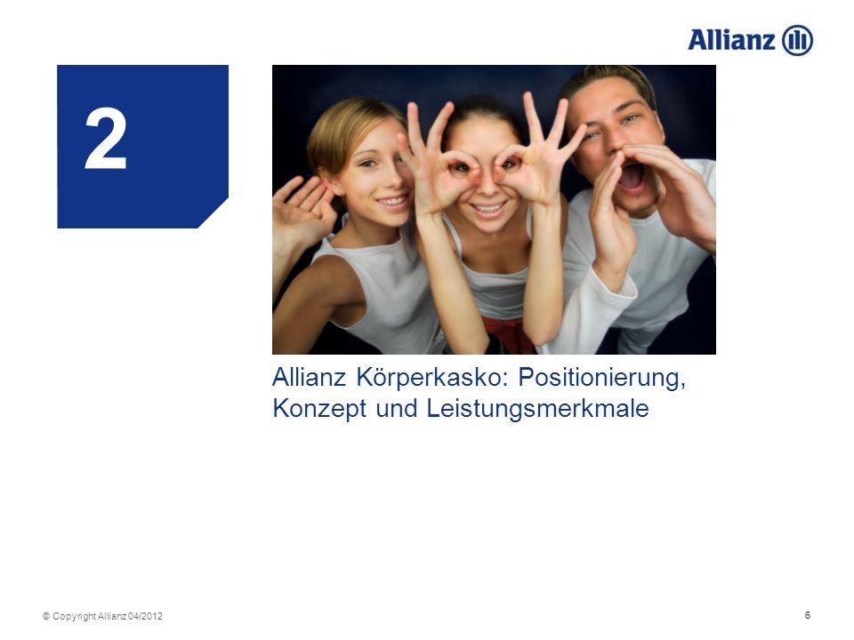 6 © Copyright Allianz 04/2012 3 Allianz Körperkasko: Positionierung, Konzept und Leistungsmerkmale 2