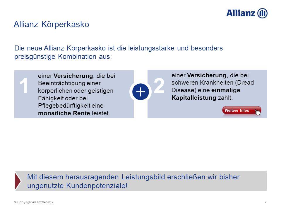 7 © Copyright Allianz 04/2012 Allianz Körperkasko Die neue Allianz Körperkasko ist die leistungsstarke und besonders preisgünstige Kombination aus: ei