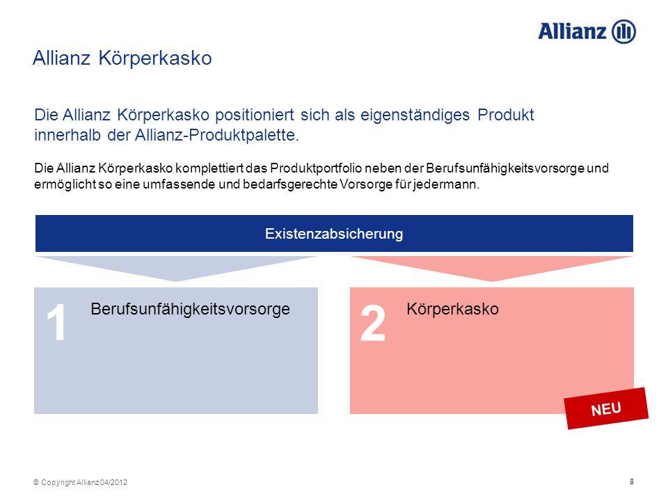 8 © Copyright Allianz 04/2012 Allianz Körperkasko Die Allianz Körperkasko positioniert sich als eigenständiges Produkt innerhalb der Allianz-Produktpa