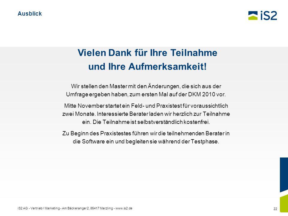 iS2 AG - Vertrieb / Marketing - Am Bäckeranger 2, 85417 Marzling - www.is2.de 22 Ausblick Wir stellen den Master mit den Änderungen, die sich aus der