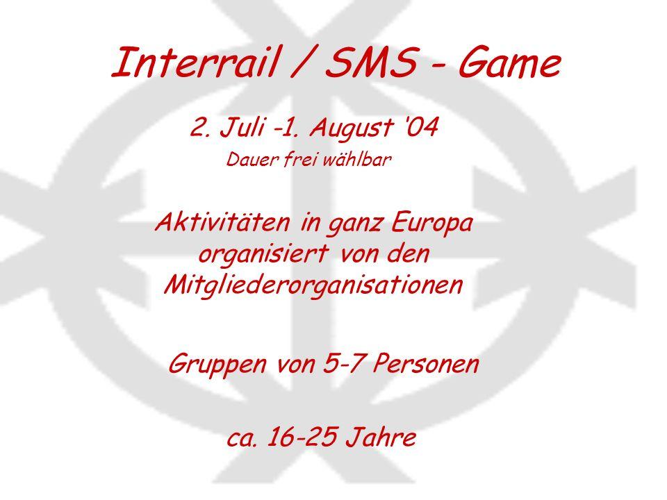 Interrail / SMS - Game ca. 16-25 Jahre 2. Juli -1. August 04 Aktivitäten in ganz Europa organisiert von den Mitgliederorganisationen Dauer frei wählba