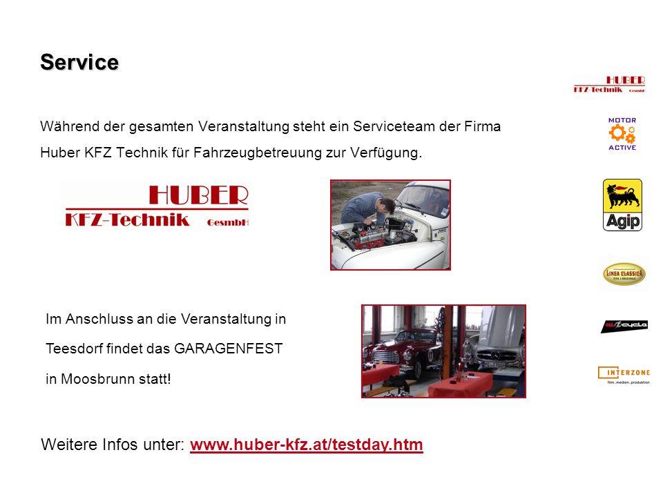 Während der gesamten Veranstaltung steht ein Serviceteam der Firma Huber KFZ Technik für Fahrzeugbetreuung zur Verfügung. Service Im Anschluss an die