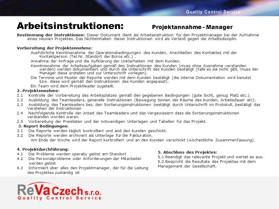 Arbeitsinstruktionen: Projektannahme - Manager Bestimmung der Instruktionen: Dieser Dokument dient als Arbeitsinstruktion für den Projektmanager bei der Aufnahme eines neunen Projektes.