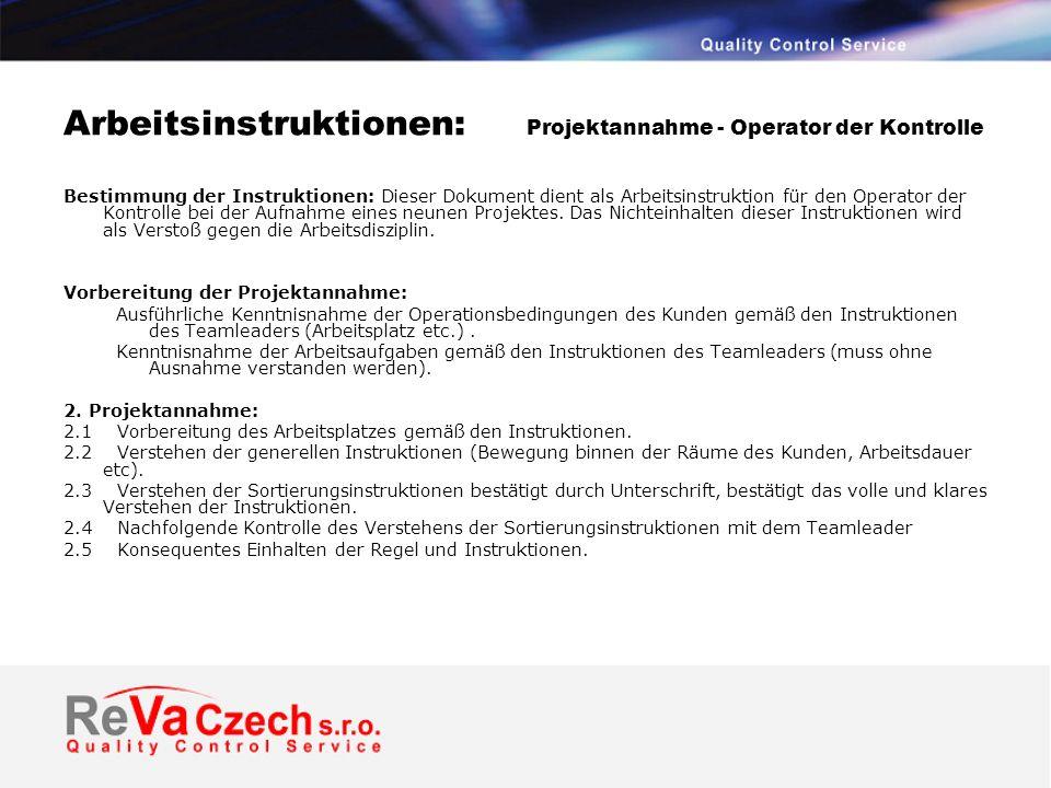 Arbeitsinstruktionen: Projektannahme - Operator der Kontrolle Bestimmung der Instruktionen: Dieser Dokument dient als Arbeitsinstruktion für den Operator der Kontrolle bei der Aufnahme eines neunen Projektes.