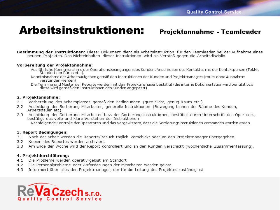 Arbeitsinstruktionen: Projektannahme - Teamleader Bestimmung der Instruktionen: Dieser Dokument dient als Arbeitsinstruktion für den Teamleader bei der Aufnahme eines neunen Projektes.