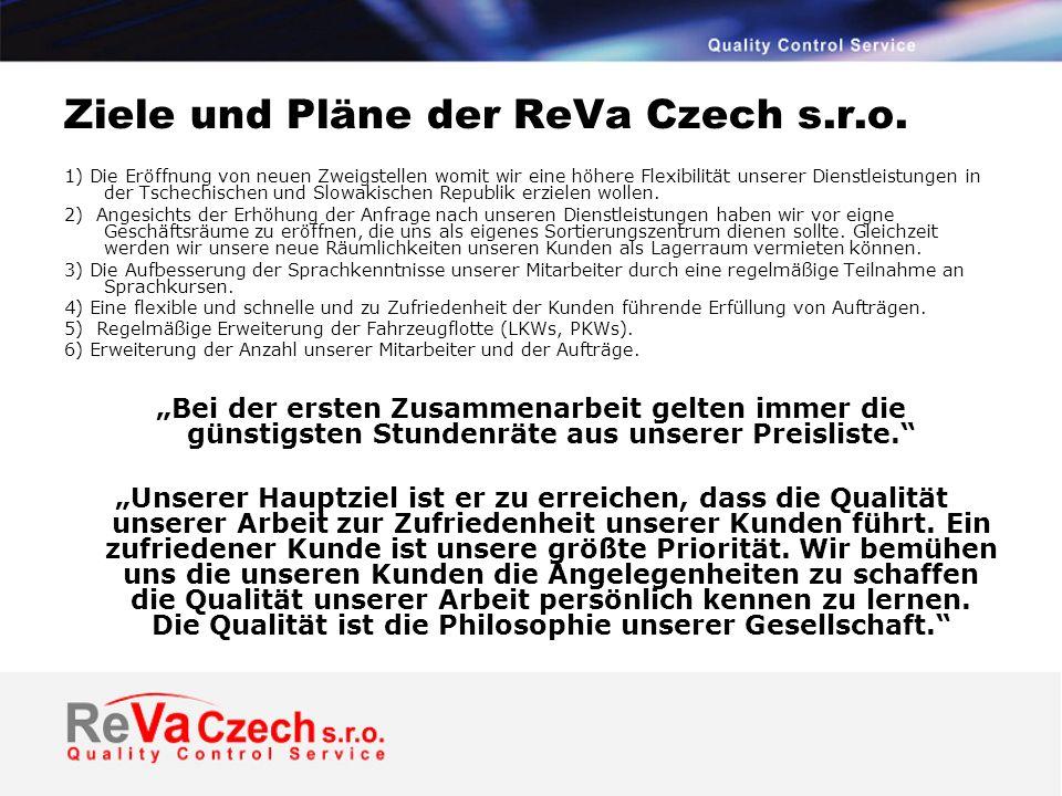 Ziele und Pläne der ReVa Czech s.r.o. 1) Die Eröffnung von neuen Zweigstellen womit wir eine höhere Flexibilität unserer Dienstleistungen in der Tsche