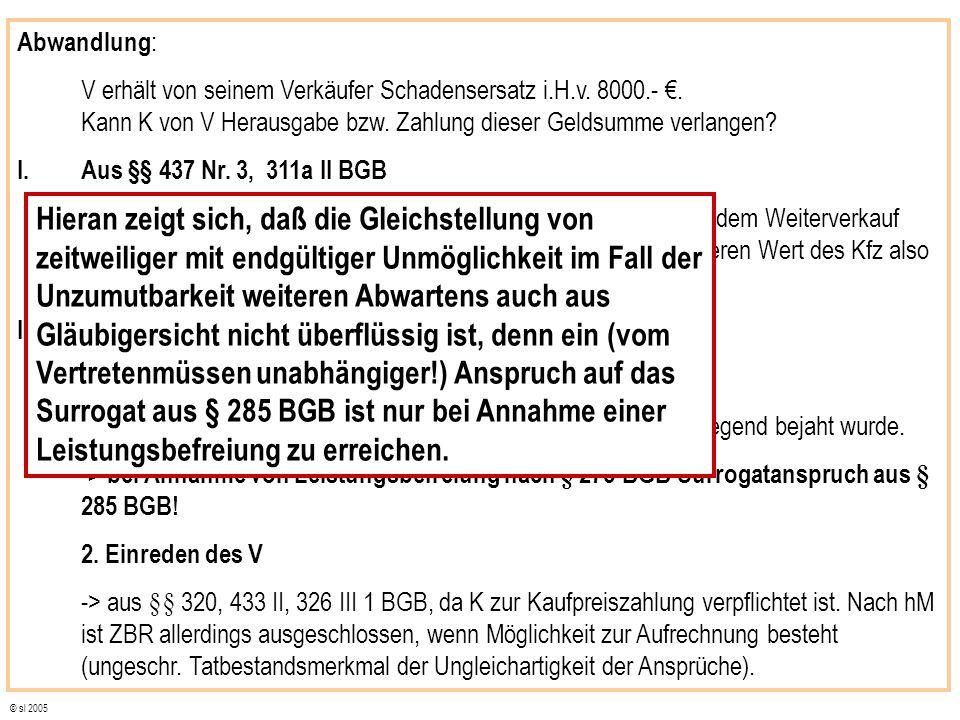 © sl 2005 Abwandlung : V erhält von seinem Verkäufer Schadensersatz i.H.v.