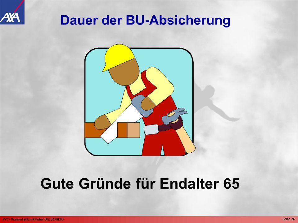 PVT/ Präsentation Kinder-BU, 04.08.03 Seite 26 Dauer der BU-Absicherung Gute Gründe für Endalter 65
