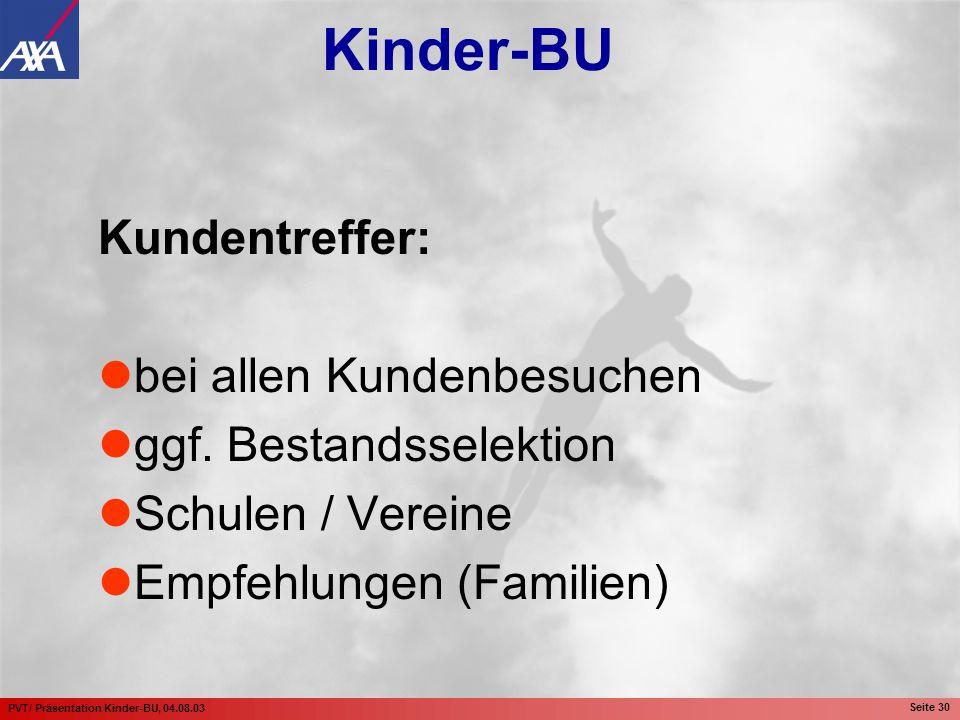 PVT/ Präsentation Kinder-BU, 04.08.03 Seite 30 Kundentreffer: bei allen Kundenbesuchen ggf. Bestandsselektion Schulen / Vereine Empfehlungen (Familien