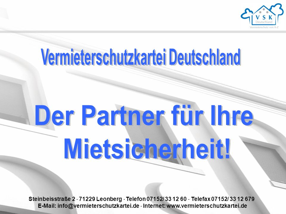 Steinbeisstraße 2 71229 Leonberg Telefon 07152/ 33 12 60 Telefax 07152/ 33 12 679 E-Mail: info@vermieterschutzkartei.de Internet: www.vermieterschutzkartei.de