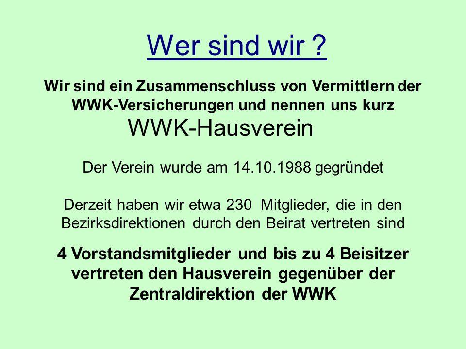 Wer sind wir ? Wir sind ein Zusammenschluss von Vermittlern der WWK-Versicherungen und nennen uns kurz WWK-Hausverein Der Verein wurde am 14.10.1988 g