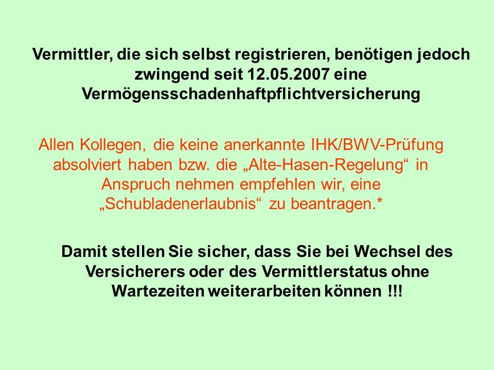 Vermittler, die sich selbst registrieren, benötigen jedoch zwingend seit 12.05.2007 eine Vermögensschadenhaftpflichtversicherung Allen Kollegen, die k