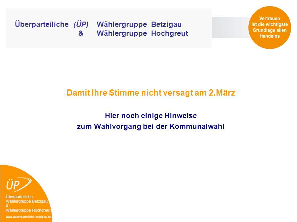 Überparteiliche (ÜP) Wählergruppe Betzigau & Wählergruppe Hochgreut Damit Ihre Stimme nicht versagt am 2.März Hier noch einige Hinweise zum Wahlvorgan