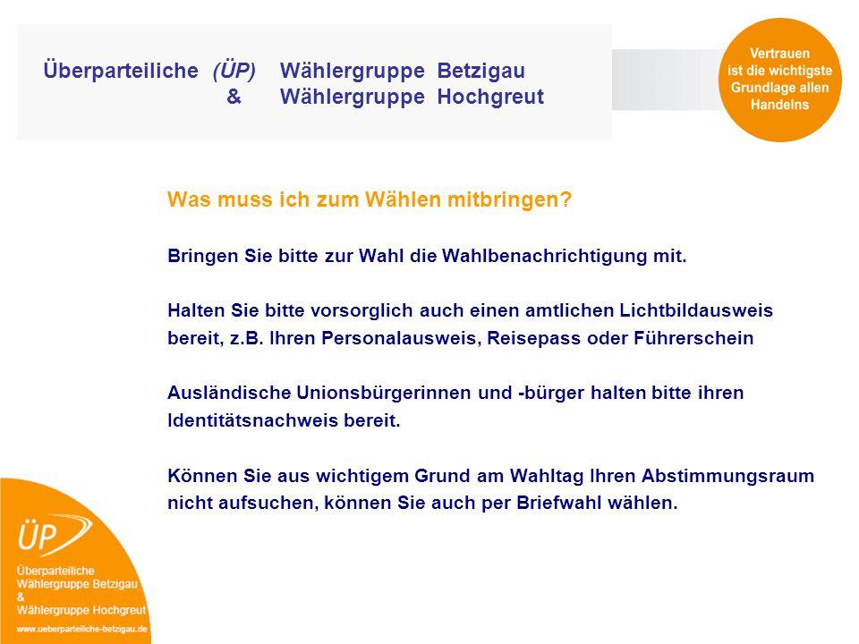 Überparteiliche (ÜP) Wählergruppe Betzigau & Wählergruppe Hochgreut Was muss ich zum Wählen mitbringen? Bringen Sie bitte zur Wahl die Wahlbenachricht