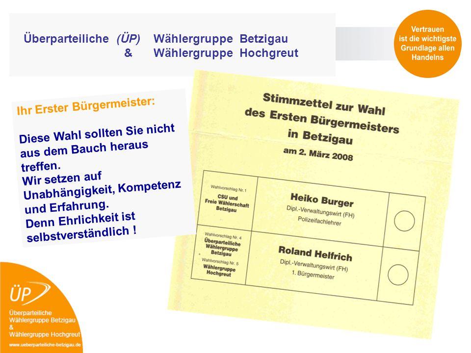 Überparteiliche (ÜP) Wählergruppe Betzigau & Wählergruppe Hochgreut Ihr Erster Bürgermeister: Diese Wahl sollten Sie nicht aus dem Bauch heraus treffe