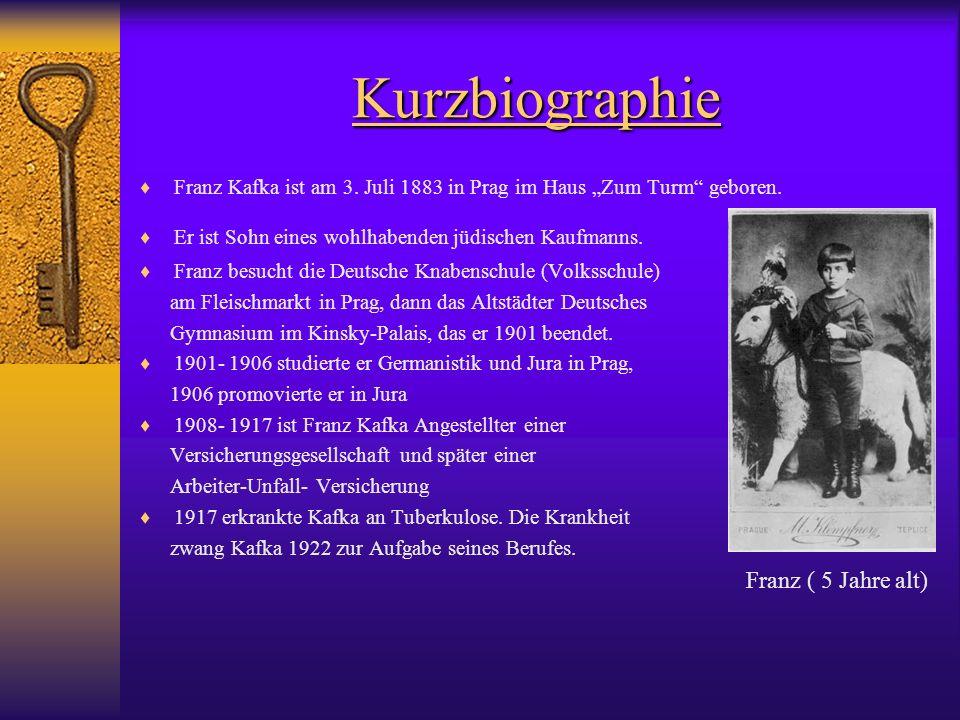 Kurzbiographie Franz Kafka ist am 3. Juli 1883 in Prag im Haus Zum Turm geboren. Er ist Sohn eines wohlhabenden jüdischen Kaufmanns. Franz besucht die