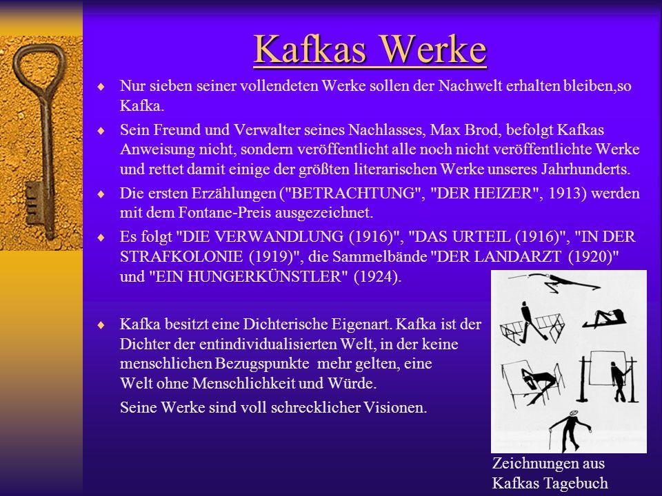 Kafkas Werke Nur sieben seiner vollendeten Werke sollen der Nachwelt erhalten bleiben,so Kafka. Sein Freund und Verwalter seines Nachlasses, Max Brod,