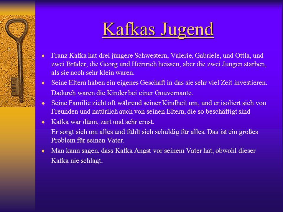 Kafkas Jugend Franz Kafka hat drei jüngere Schwestern, Valerie, Gabriele, und Ottla, und zwei Brüder, die Georg und Heinrich heissen, aber die zwei Ju