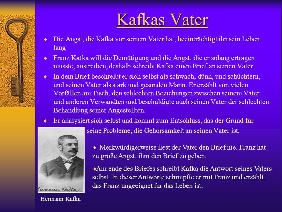 Kafkas Vater Die Angst, die Kafka vor seinem Vater hat, beeinträchtigt ihn sein Leben lang Franz Kafka will die Demütigung und die Angst, die er solan