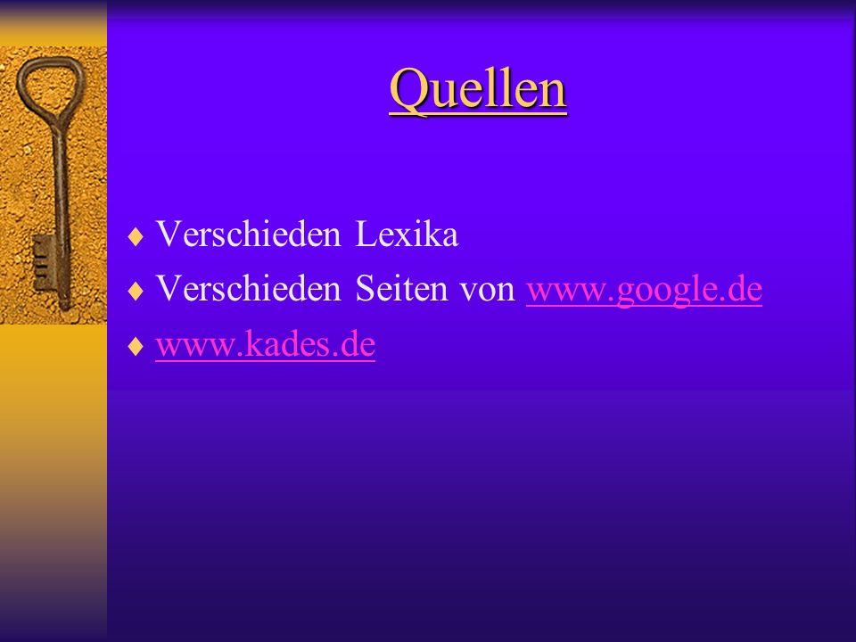Quellen Verschieden Lexika Verschieden Seiten von www.google.dewww.google.de www.kades.de