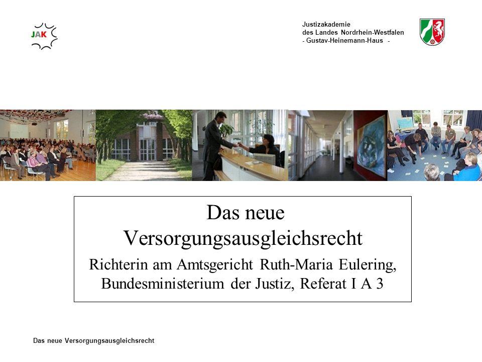 Justizakademie des Landes Nordrhein-Westfalen - Gustav-Heinemann-Haus - Das neue Versorgungsausgleichsrecht Richterin am Amtsgericht Ruth-Maria Euleri
