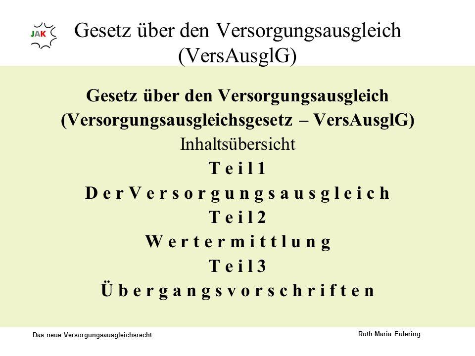Das neue Versorgungsausgleichsrecht Ruth-Maria Eulering Gesetz über den Versorgungsausgleich (VersAusglG) Gesetz über den Versorgungsausgleich (Versor