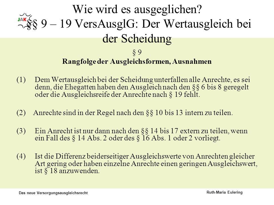 Das neue Versorgungsausgleichsrecht Ruth-Maria Eulering Wie wird es ausgeglichen? §§ 9 – 19 VersAusglG: Der Wertausgleich bei der Scheidung § 9 Rangfo