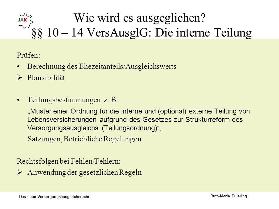 Das neue Versorgungsausgleichsrecht Ruth-Maria Eulering Wie wird es ausgeglichen? §§ 10 – 14 VersAusglG: Die interne Teilung Prüfen: Berechnung des Eh
