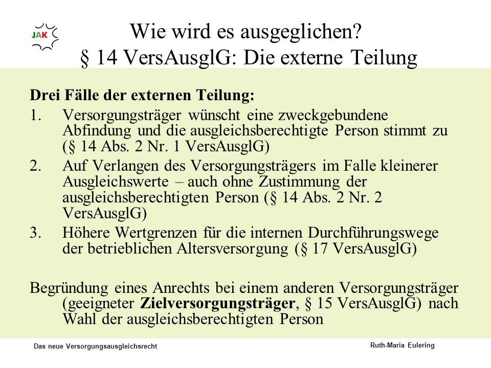 Das neue Versorgungsausgleichsrecht Ruth-Maria Eulering Wie wird es ausgeglichen? § 14 VersAusglG: Die externe Teilung Drei Fälle der externen Teilung