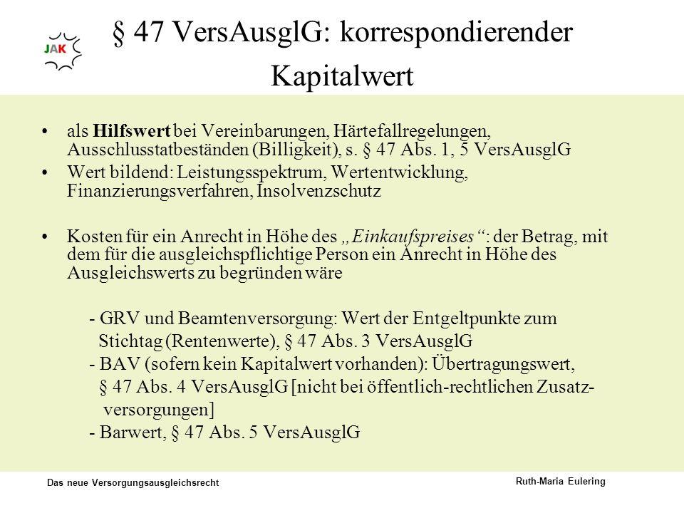 Das neue Versorgungsausgleichsrecht Ruth-Maria Eulering § 47 VersAusglG: korrespondierender Kapitalwert als Hilfswert bei Vereinbarungen, Härtefallreg