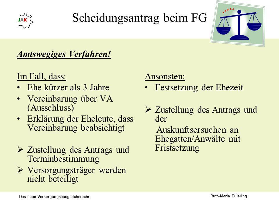 Das neue Versorgungsausgleichsrecht Ruth-Maria Eulering Scheidungsantrag beim FG Amtswegiges Verfahren! Im Fall, dass: Ehe kürzer als 3 Jahre Vereinba