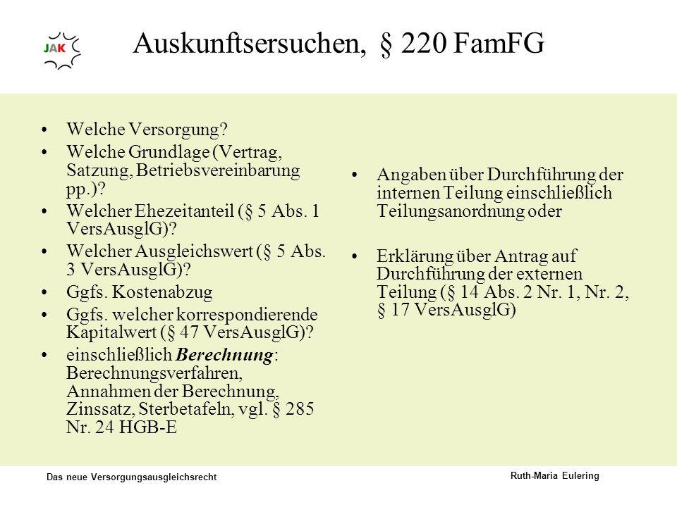 Das neue Versorgungsausgleichsrecht Ruth-Maria Eulering Auskunftsersuchen, § 220 FamFG Welche Versorgung? Welche Grundlage (Vertrag, Satzung, Betriebs