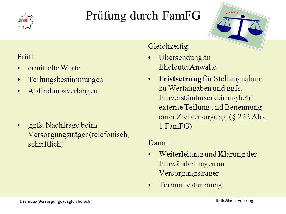 Das neue Versorgungsausgleichsrecht Ruth-Maria Eulering Prüfung durch FamFG Prüft: ermittelte Werte Teilungsbestimmungen Abfindungsverlangen ggfs. Nac
