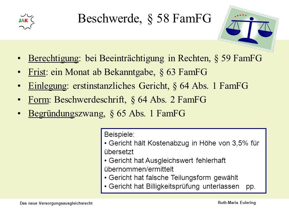 Das neue Versorgungsausgleichsrecht Ruth-Maria Eulering Beschwerde, § 58 FamFG Berechtigung: bei Beeinträchtigung in Rechten, § 59 FamFG Frist: ein Mo