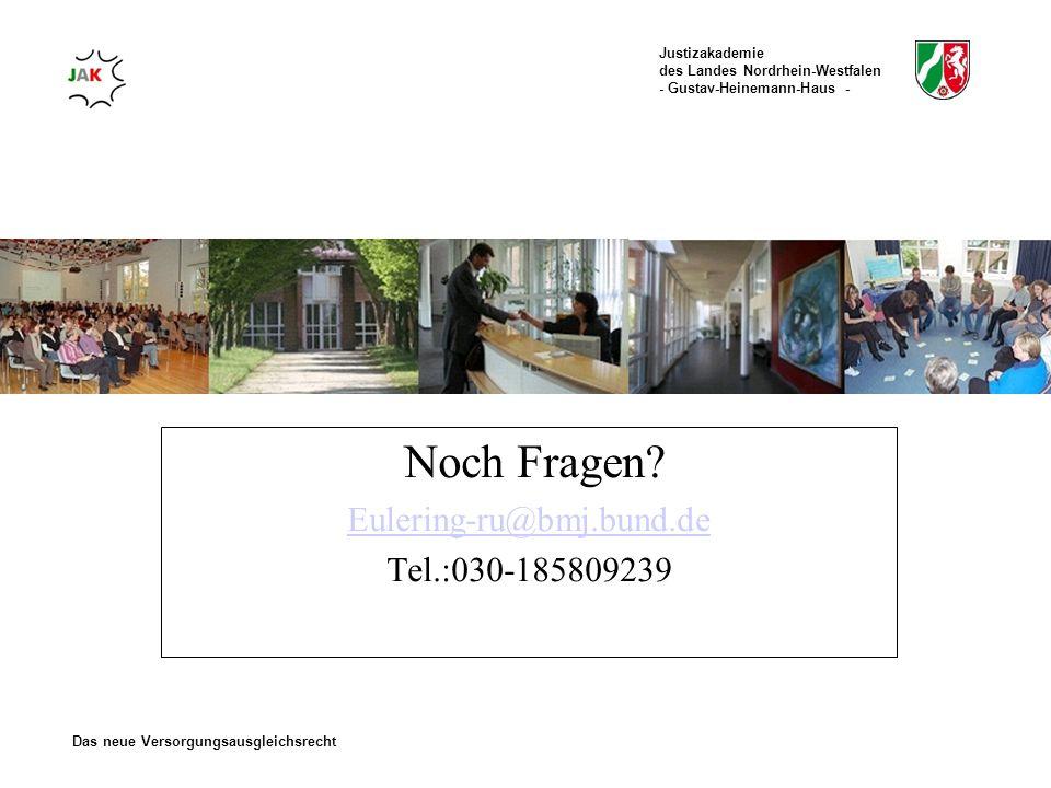 Justizakademie des Landes Nordrhein-Westfalen - Gustav-Heinemann-Haus - Das neue Versorgungsausgleichsrecht Noch Fragen? Eulering-ru@bmj.bund.de Tel.: