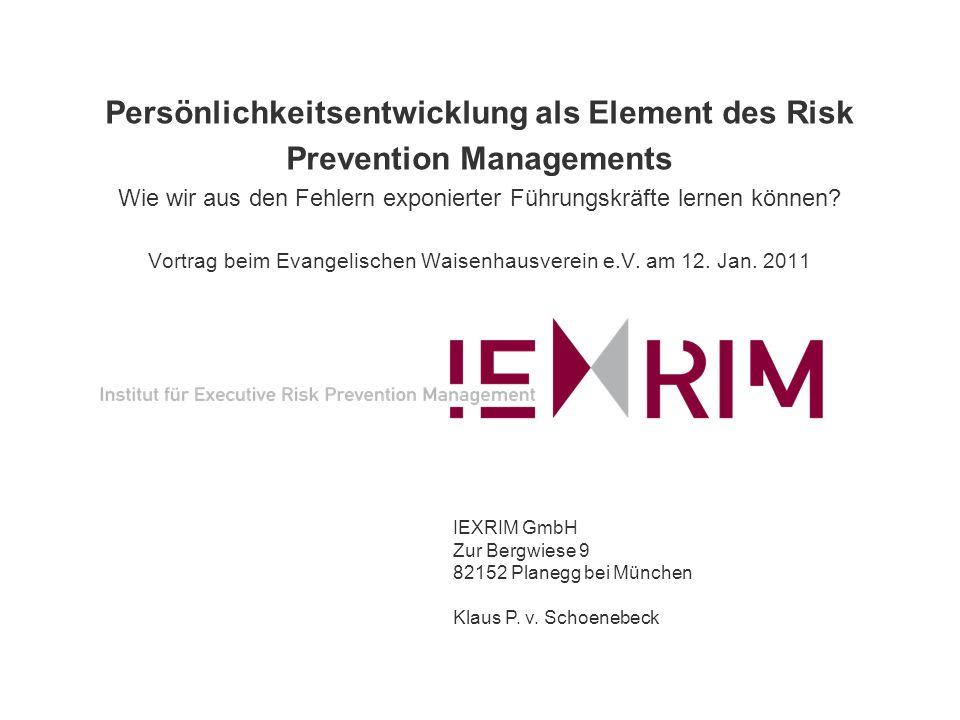 Persönlichkeitsentwicklung als Element des Risk Prevention Managements Wie wir aus den Fehlern exponierter Führungskräfte lernen können? Vortrag beim