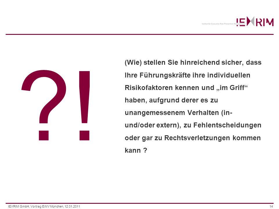 IEXRIM GmbH, Vortrag EWV München, 12.01.201114 (Wie) stellen Sie hinreichend sicher, dass Ihre Führungskräfte ihre individuellen Risikofaktoren kennen