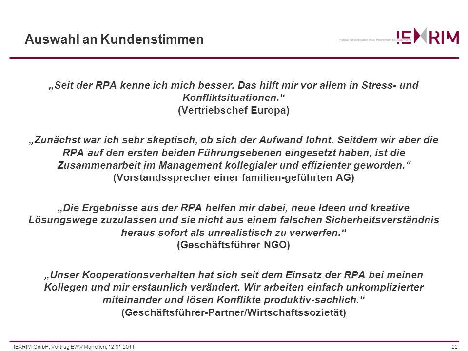 IEXRIM GmbH, Vortrag EWV München, 12.01.201122 Auswahl an Kundenstimmen Seit der RPA kenne ich mich besser. Das hilft mir vor allem in Stress- und Kon
