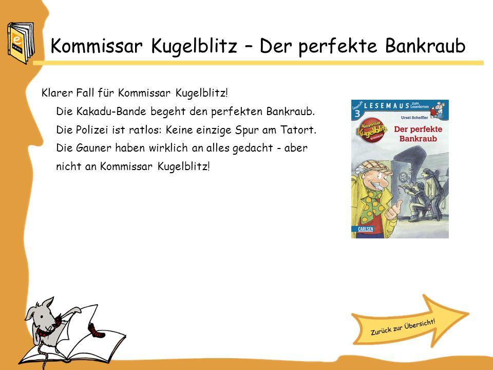 Kommissar Kugelblitz – Der perfekte Bankraub Klarer Fall für Kommissar Kugelblitz! Die Kakadu-Bande begeht den perfekten Bankraub. Die Polizei ist rat