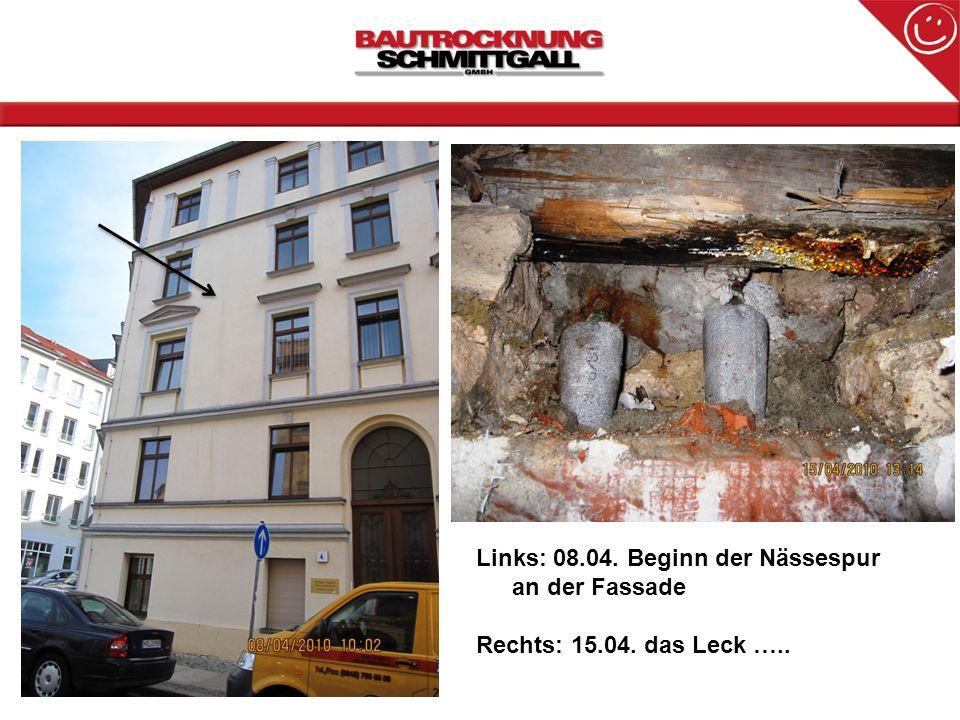 Links: 08.04. Beginn der Nässespur an der Fassade Rechts: 15.04. das Leck …..