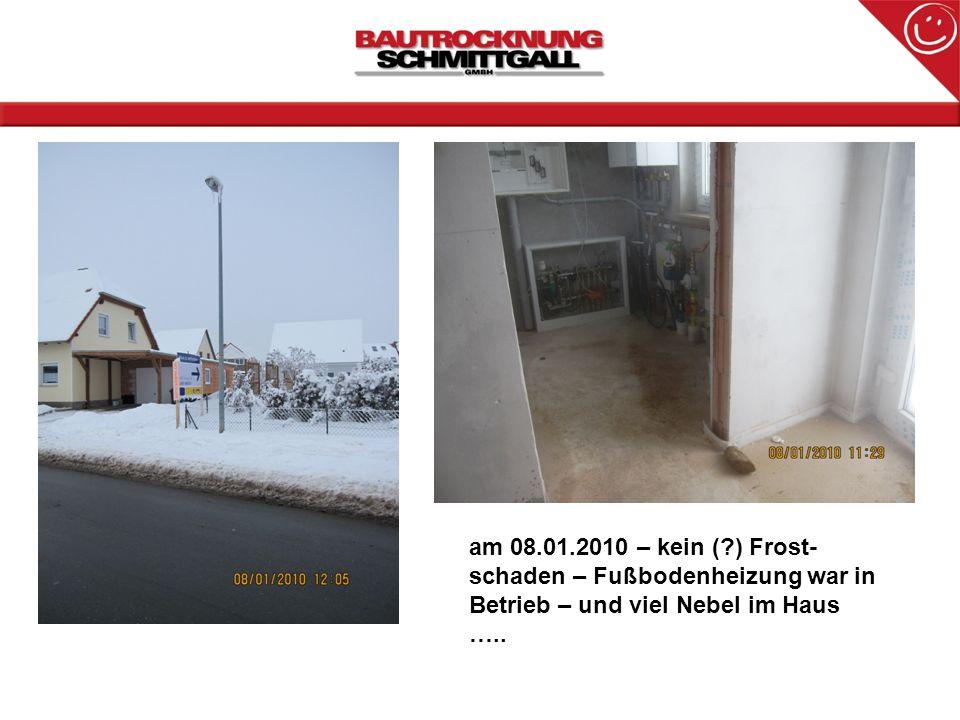 am 08.01.2010 – kein (?) Frost- schaden – Fußbodenheizung war in Betrieb – und viel Nebel im Haus …..