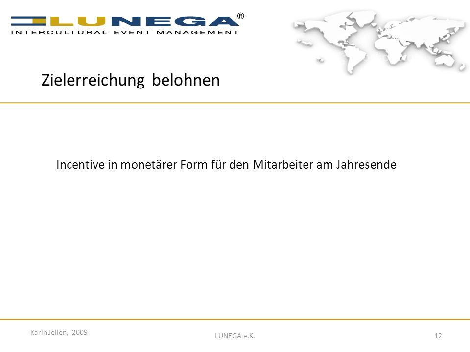 12 Karin Jellen, 2009 LUNEGA e.K. Incentive in monetärer Form für den Mitarbeiter am Jahresende Zielerreichung belohnen