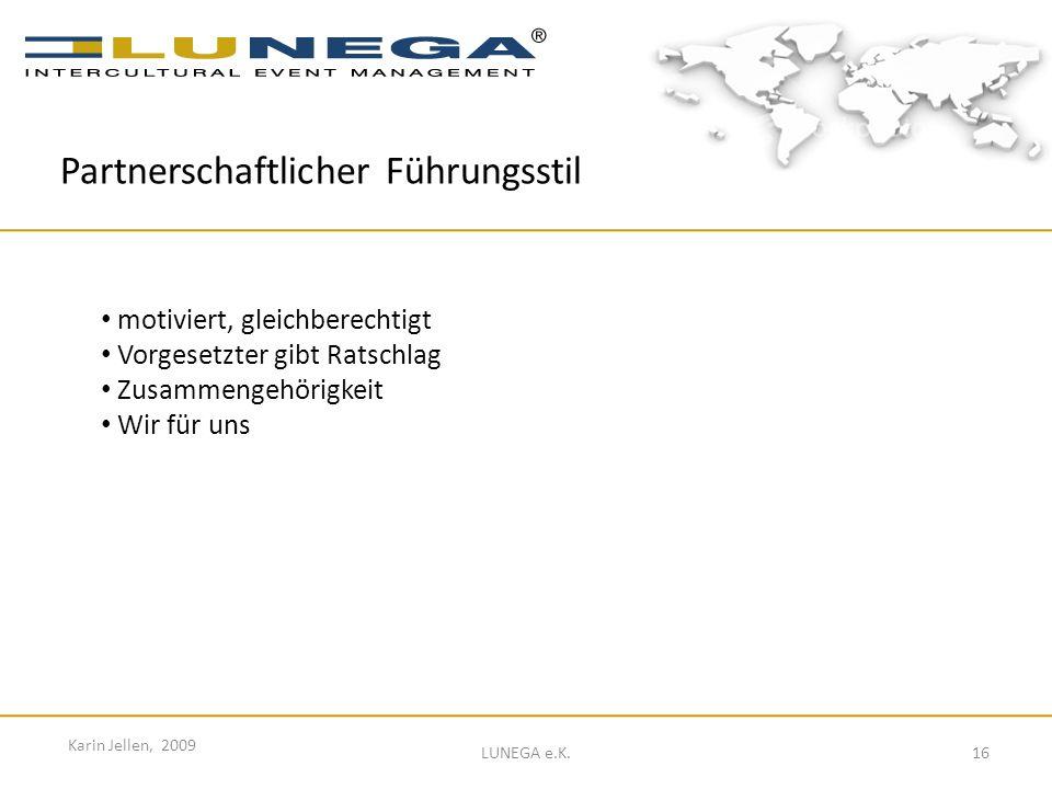 16 Karin Jellen, 2009 LUNEGA e.K. Partnerschaftlicher Führungsstil motiviert, gleichberechtigt Vorgesetzter gibt Ratschlag Zusammengehörigkeit Wir für