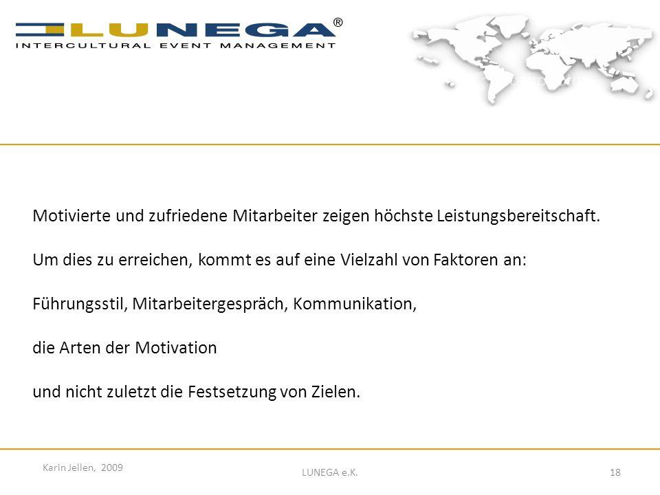 18 Karin Jellen, 2009 LUNEGA e.K. Motivierte und zufriedene Mitarbeiter zeigen höchste Leistungsbereitschaft. Um dies zu erreichen, kommt es auf eine