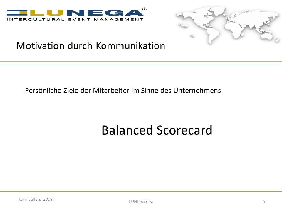 5 Karin Jellen, 2009 LUNEGA e.K. Persönliche Ziele der Mitarbeiter im Sinne des Unternehmens Balanced Scorecard Motivation durch Kommunikation